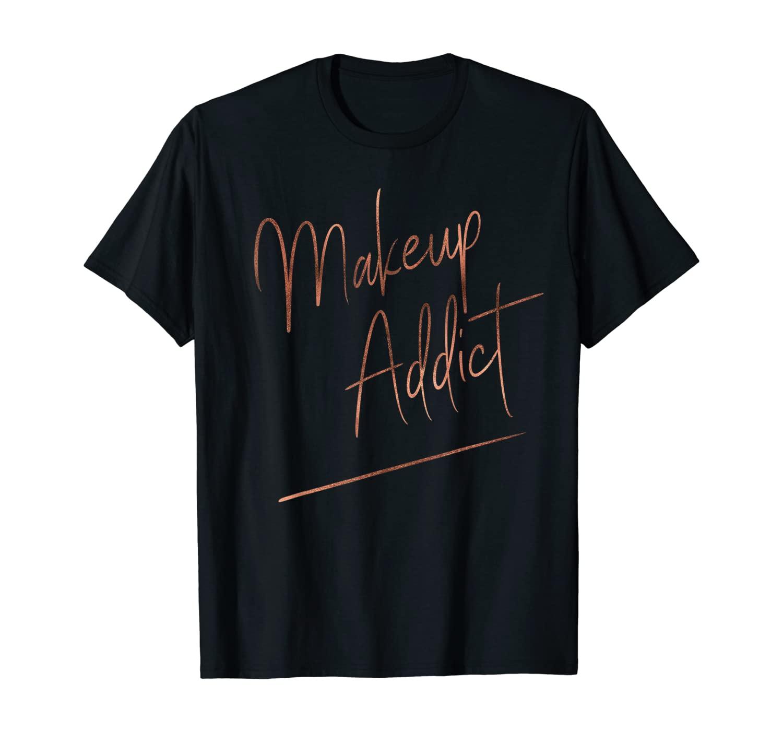 Makeup Addict Lover Ombre Handwriting Tee for Makeup Artist
