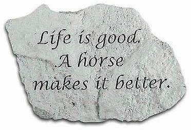 Life Is Good. A Horse Makes It Better. Decorative Garden Stone