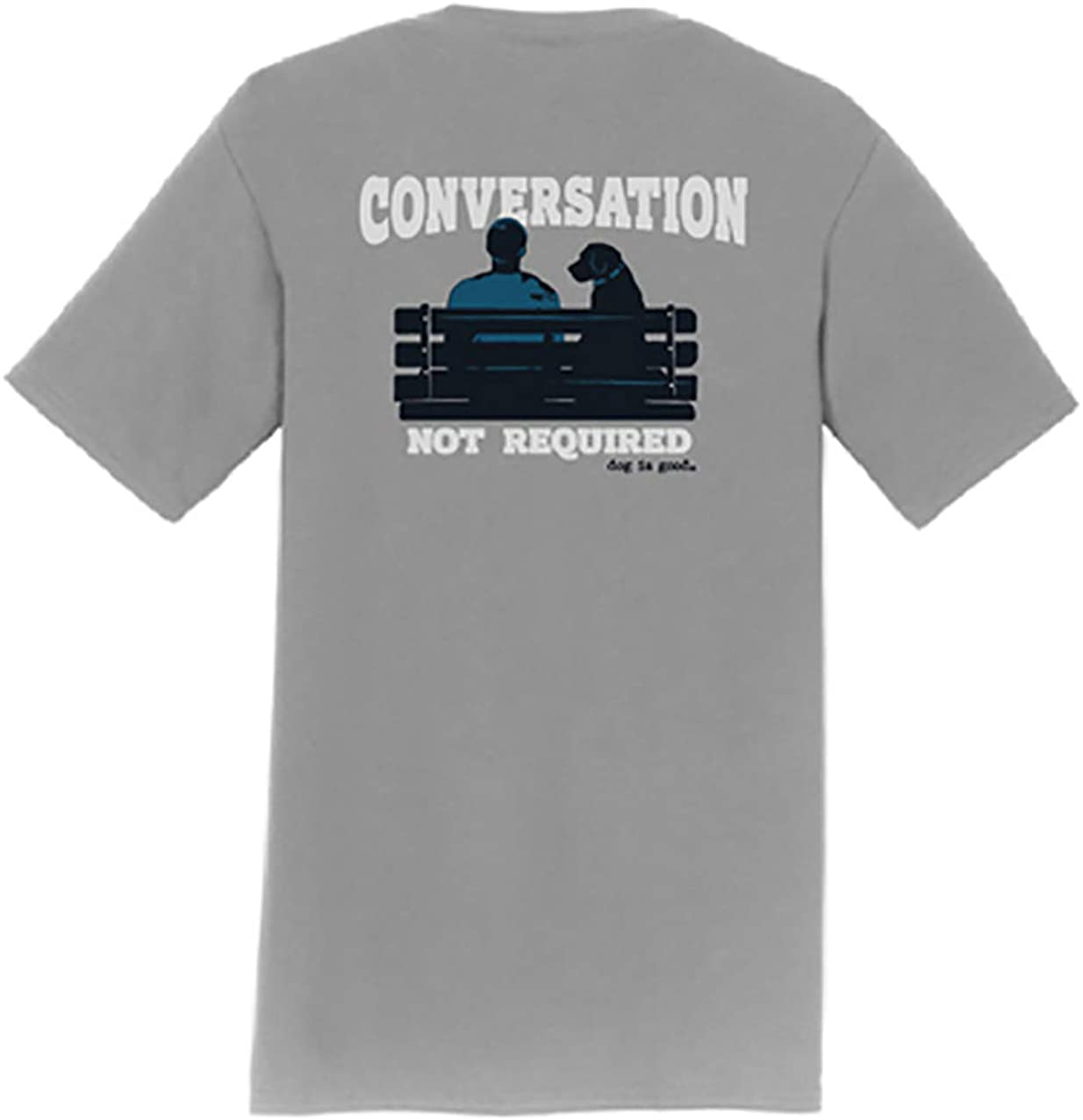 Dog is Good Conversation Not Required Unisex T-Shirt - Great Gift for Dog Lovers