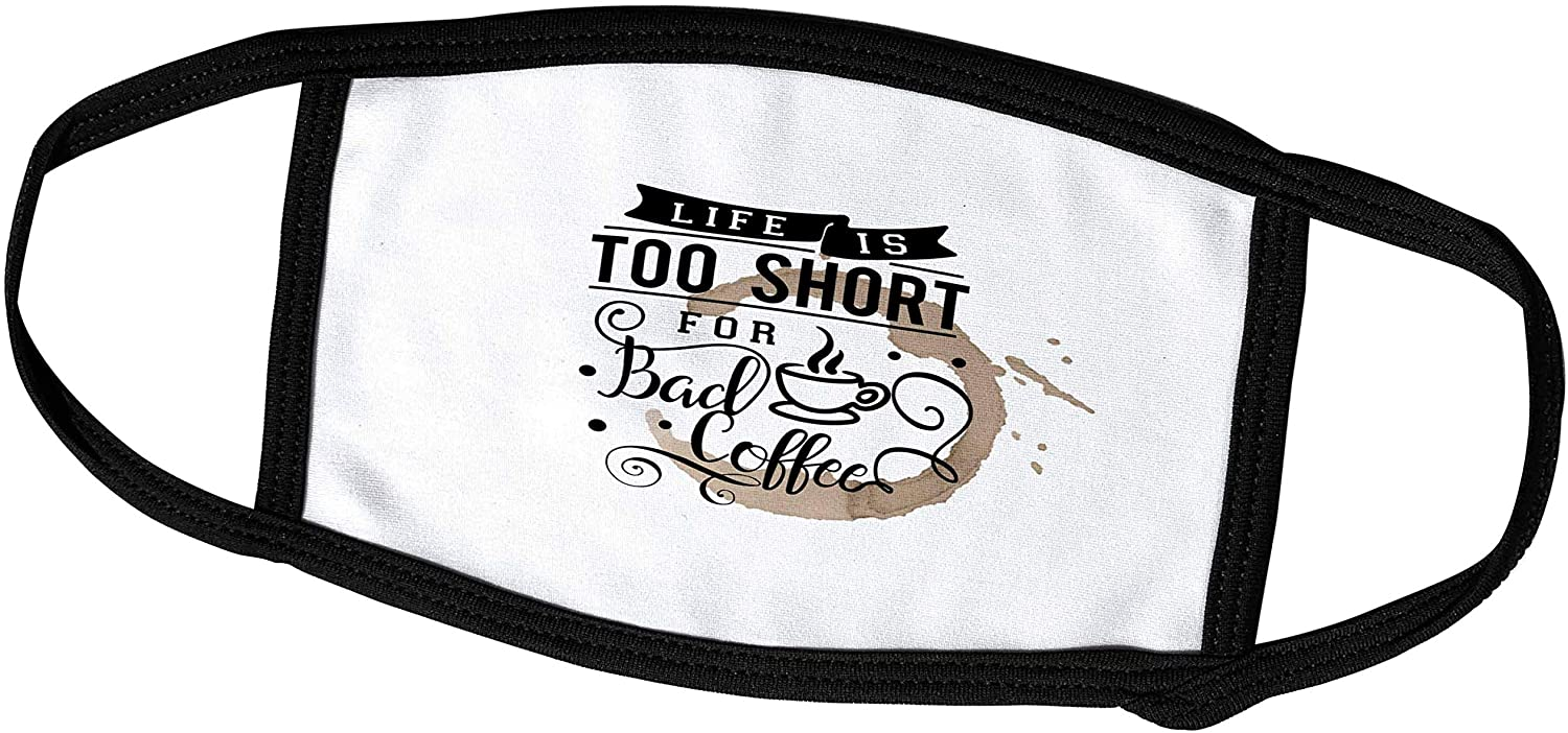 3dRose Uta Naumann Sayings and Typography - Trendy Fun Cafe Typography-Life is to Short for Bad Coffee - Face Masks (fm_275160_1)