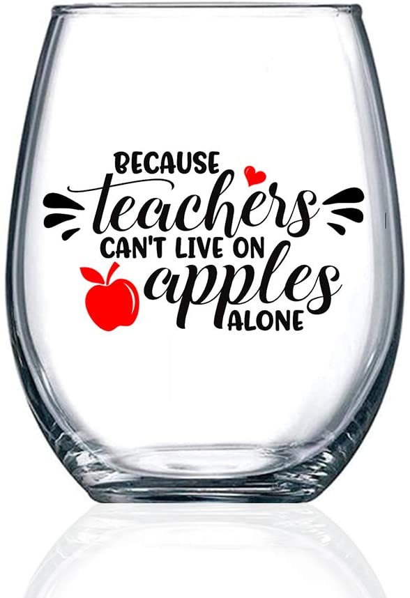 Because Teachers Can't Live On Apples Alone Wine Glass,Teacher Gifts,Year End Graduation Gifts,Birthday,Christmas,Thank You Gifts for Teachers