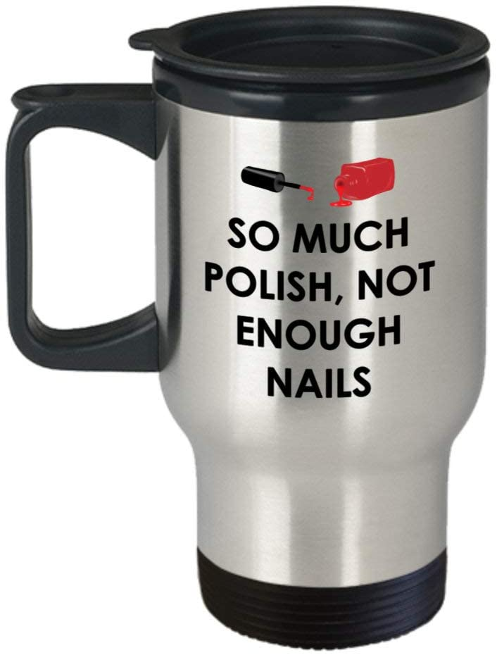 Nail Technician Travel Mug - Nail Tech Gift - Manicurist Present - Manicure Gift - So Much Polish, Not Enough Nails