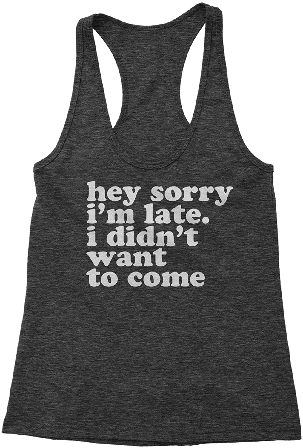 Expression Tees Hey Sorry Im Late, I Didnt Want to Come Triblend Racerback Tank Top for Women