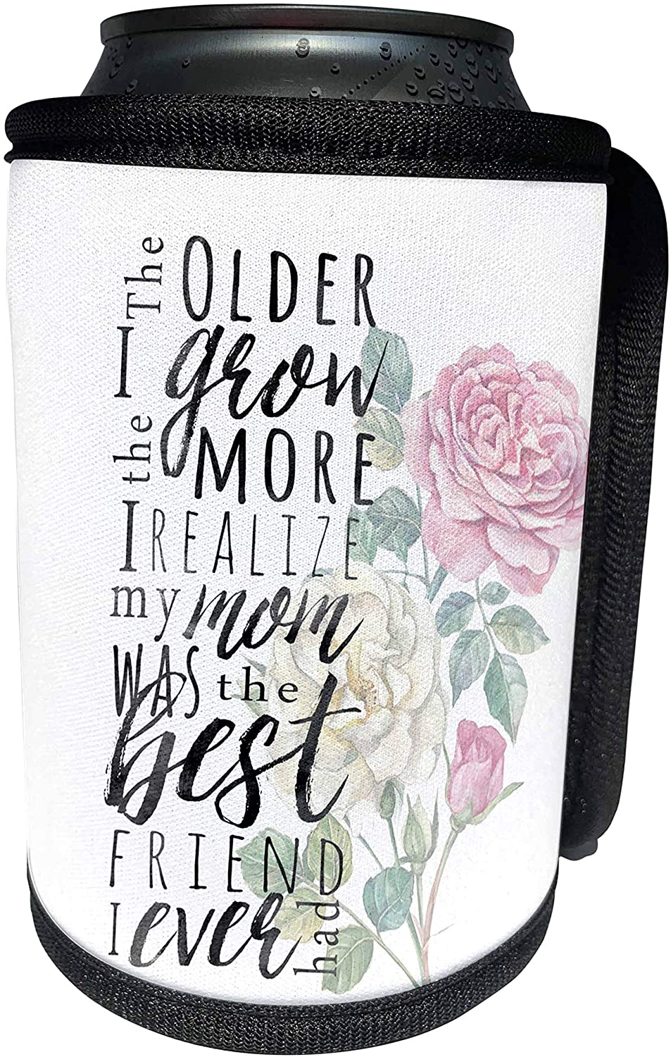 3dRose Uta Naumann Sayings and Typography - Mothers Day Black Typography Roses Illustration - The Older I Grow - Can Cooler Bottle Wrap (cc_289852_1)
