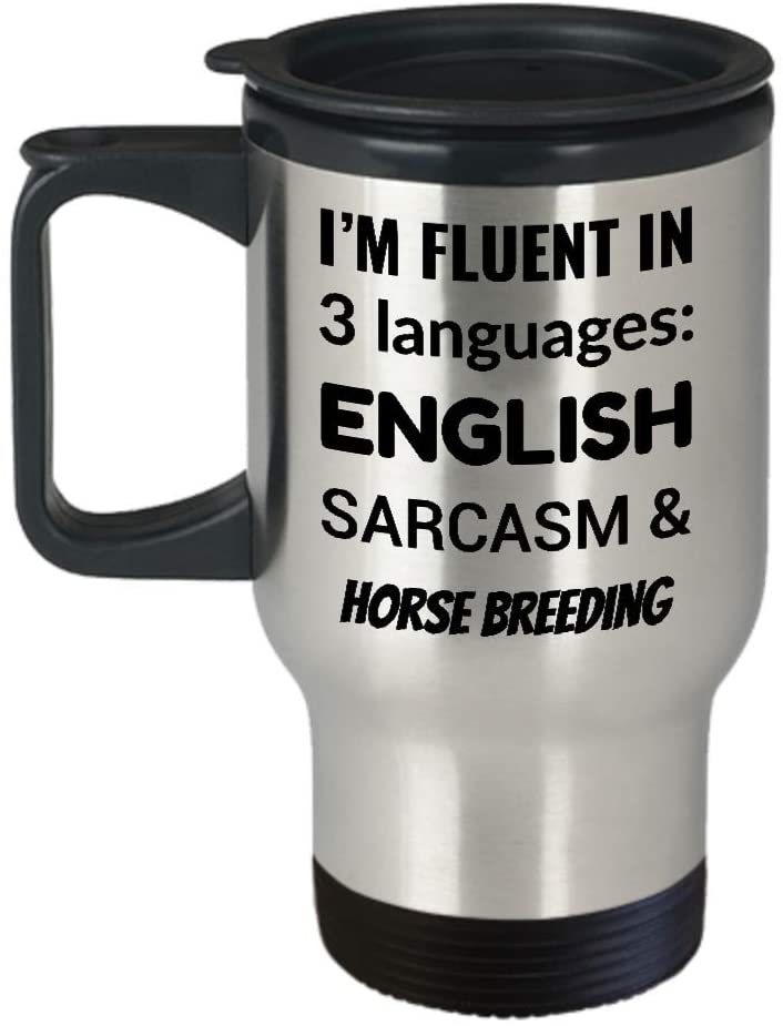 HORSE BREEDER Travel Mug - I'm Fluent In 3 Languages - English Sarcasm and Horse Breeding