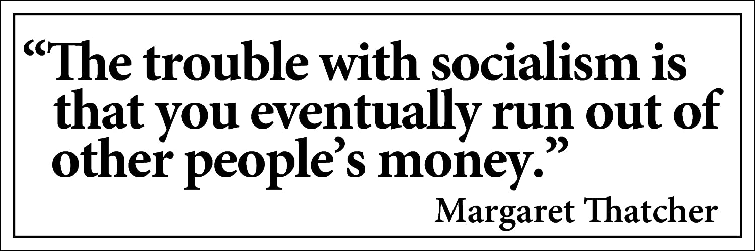 LPF USA Magnet Thatcher Quote: The Trouble with Socialism is Eventually You Run Out of Other Peoples Money Bumper Magnetic Sticker