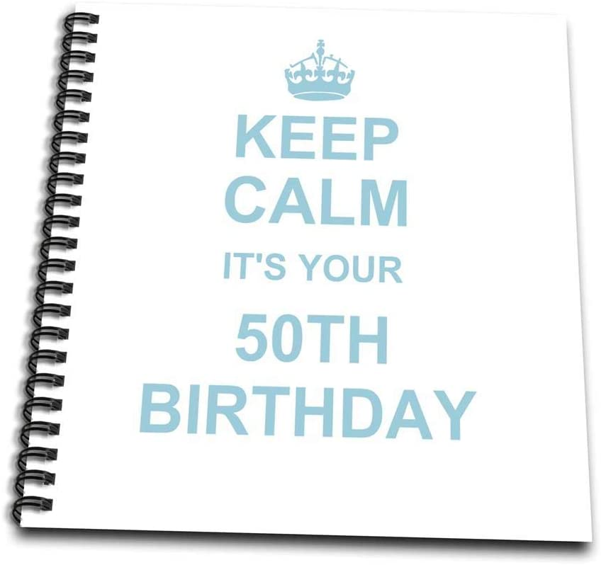 3dRose db_157668_1 Keep Calm its Your 50Th Birthday-Blue-Funny Stay Calm and Carry on About Turning 50 Fifty Humor-Drawing Book, 8 by 8-Inch