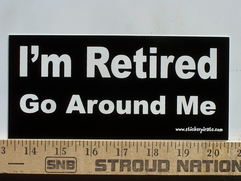 Magnet Im Retired Go Around Me Magnetic Bumper Sticker