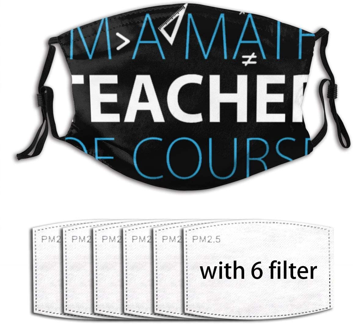 I'm A Math Teacher of Course Mouth Cover Face Balaclava Anti Dust Scarf Unisex Nose Adults Protection Neck Gaiter