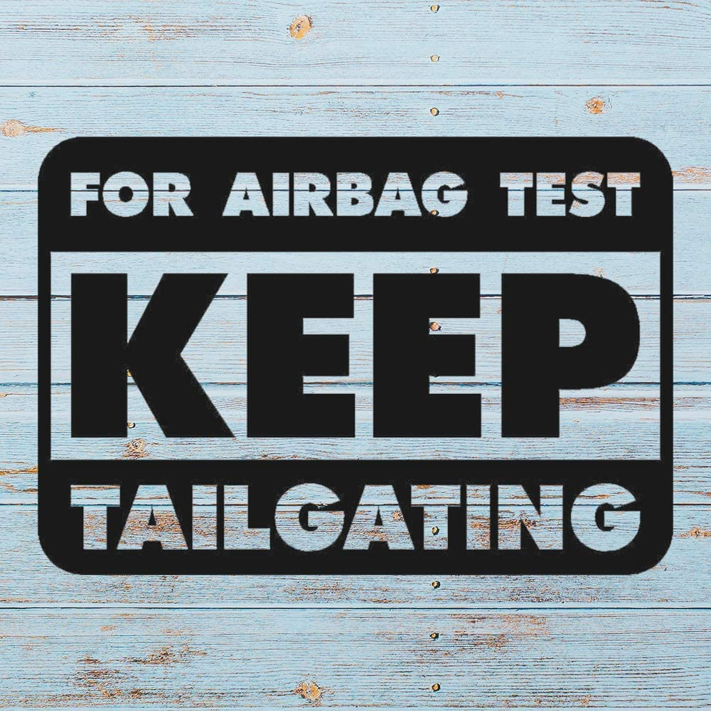 N/ A for Airbag Test Keep Tailgating Vinyl Sticker Graphic Bumper Tumbler Decal for Vehicles Car Truck Windows Laptop MacBook Phone Wall Door