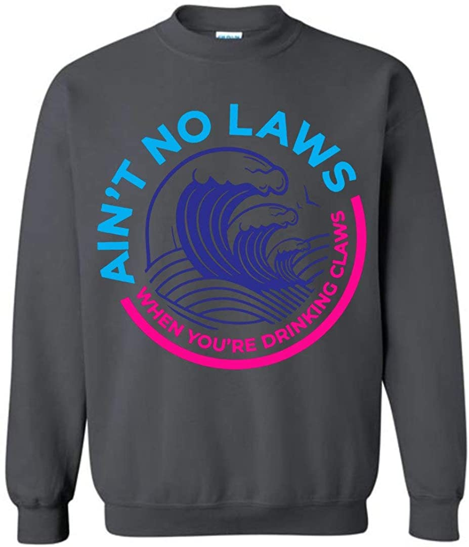 Ain't No Laws When You're Drinking Claws Funny Sweatshirt Charcoal