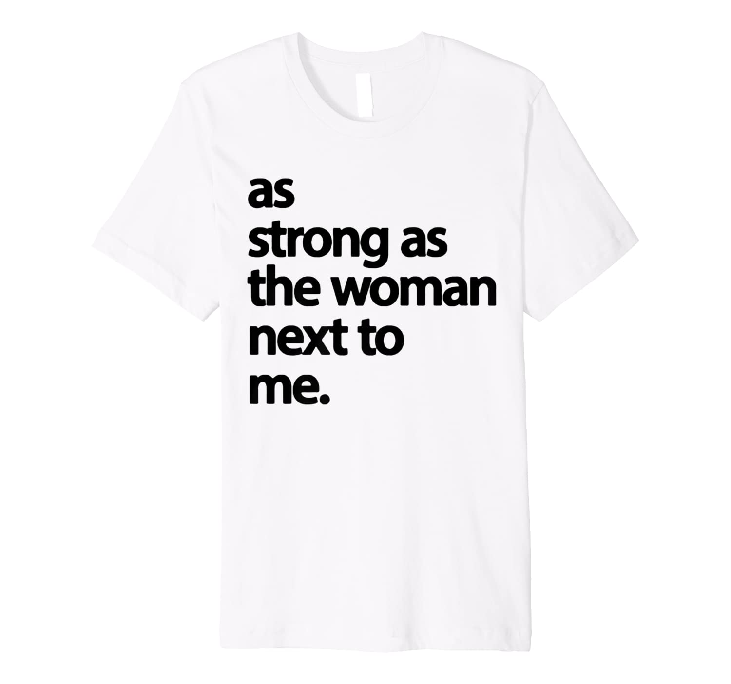 As Strong As The Woman Next To Me | Pro Feminism Premium T-Shirt