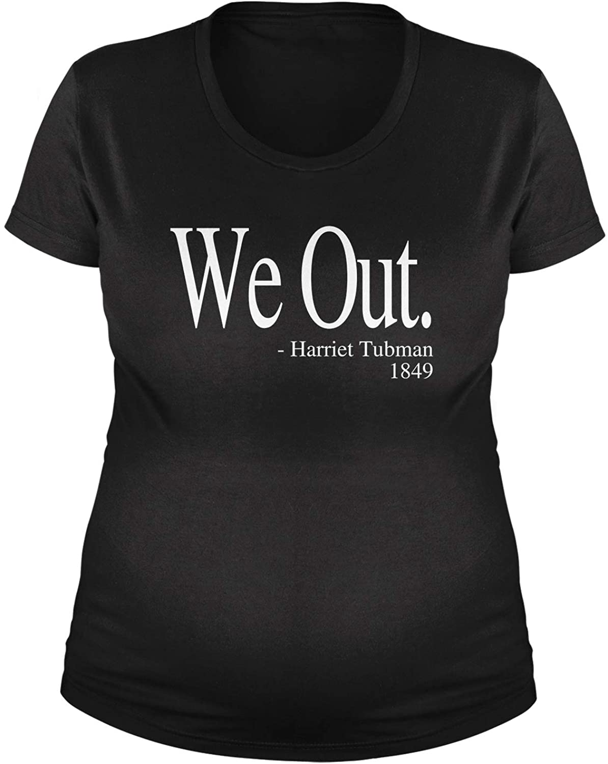 Expression Tees (White Print We Out Harriet Tubman Funny Quote Maternity Pregnancy Scoop Neck T-Shirt
