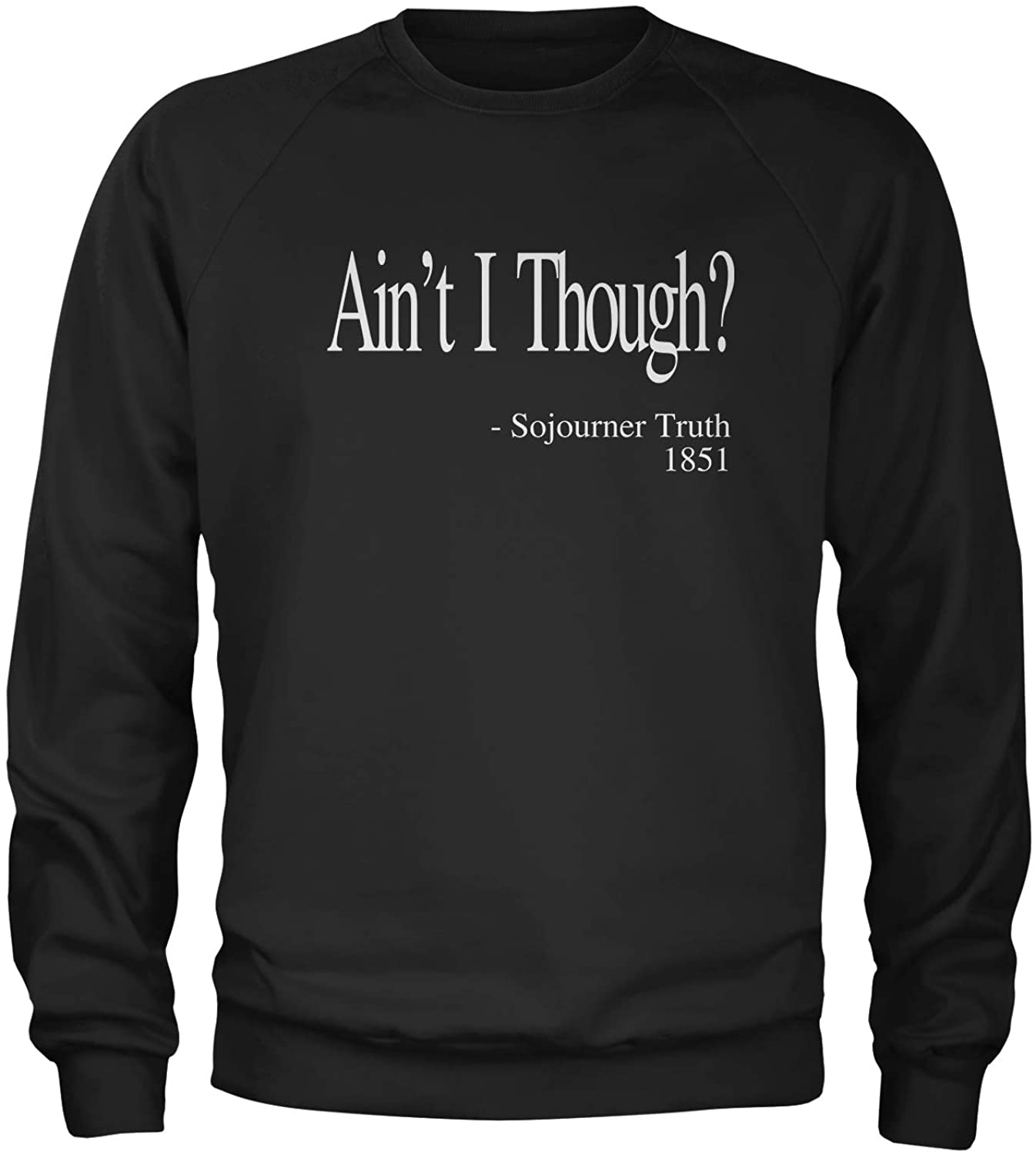 Expression Tees Ain't I Though? Sojourner Truth Crewneck Sweatshirt