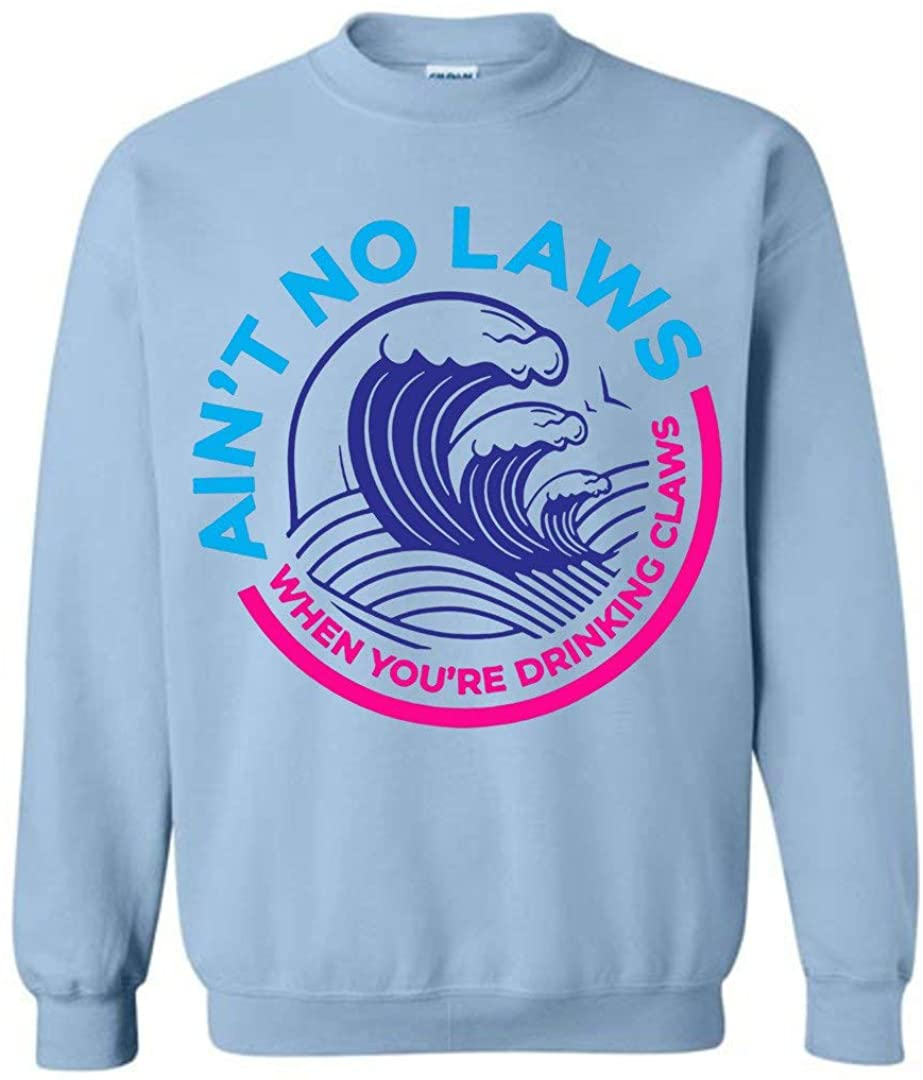 Ain't No Laws When You're Drinking Claws Funny Sweatshirt Light Blue