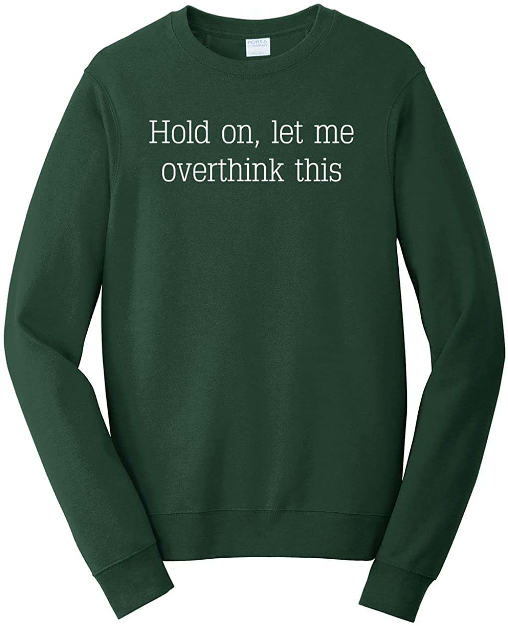 Tenacitee Unisex Hold on Let Me Overthink This Sweatshirt