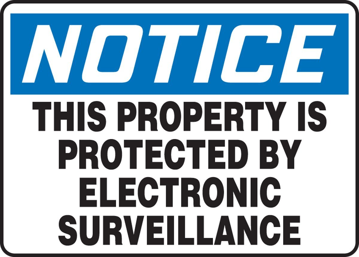 NOTICE THIS PROPERTY IS PROTECTED BY ELECTRONIC SURVEILLANCE