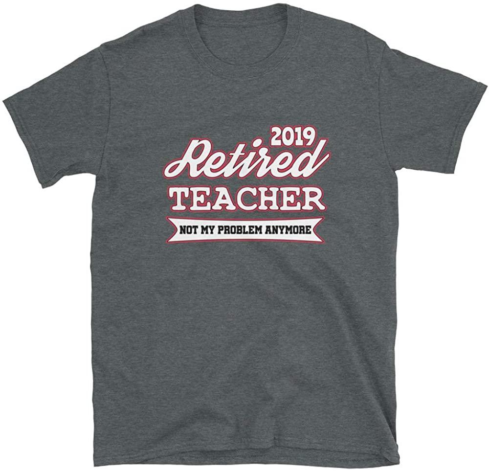 2019 Retired Teacher, Not My Problem Anymore, Unisex T-Shirt Dark Heather