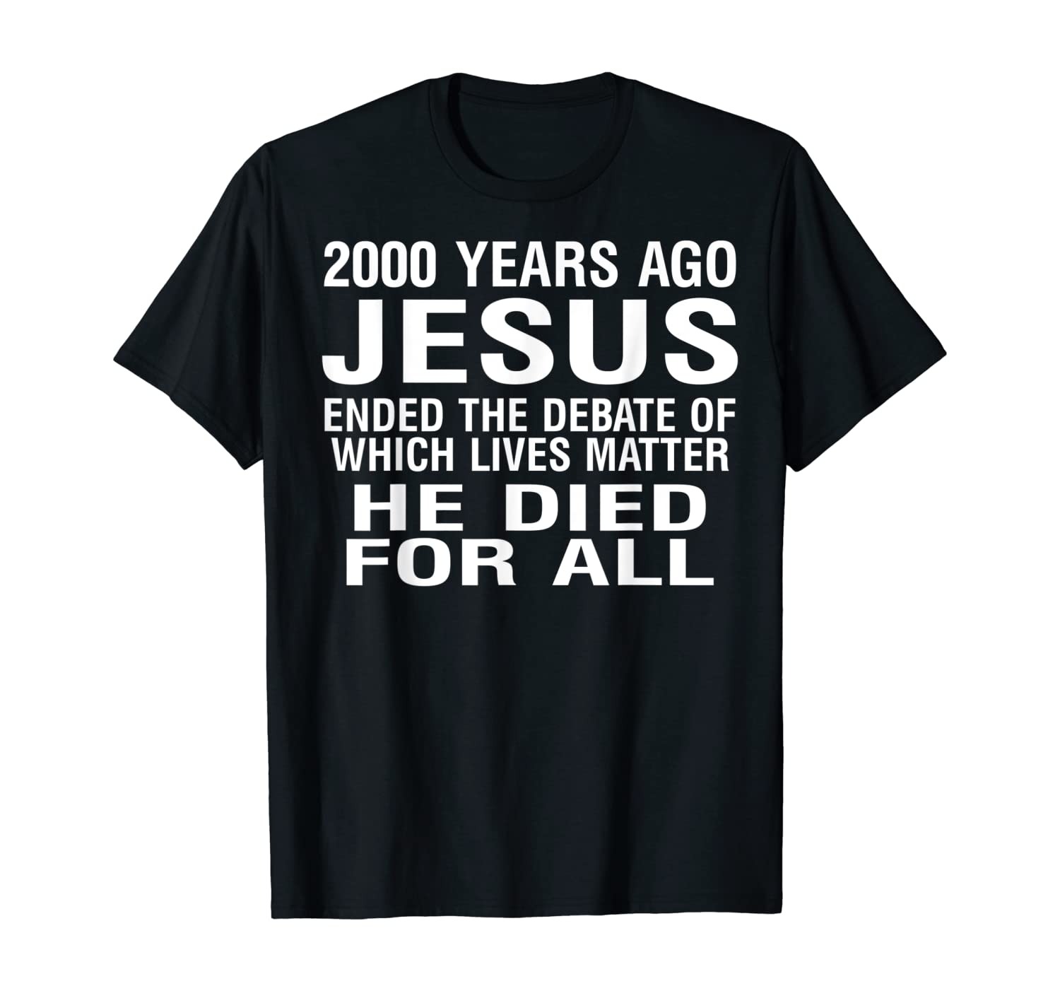 2000 Years Ago Jesus Ended The Debate Of Which Lives Matter T-Shirt