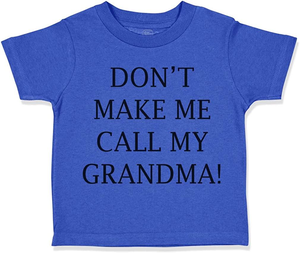 Custom Toddler T-Shirt Don't Make Me Call My Grandma! Grandmother Grandma Cotton