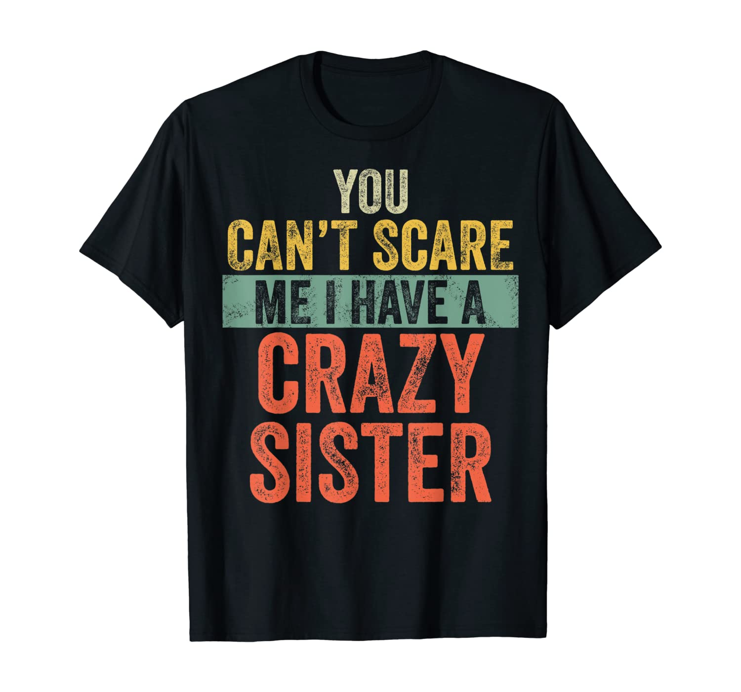 You Can't Scare Me I Have A Crazy Sister Funny Brothers Gift T-Shirt