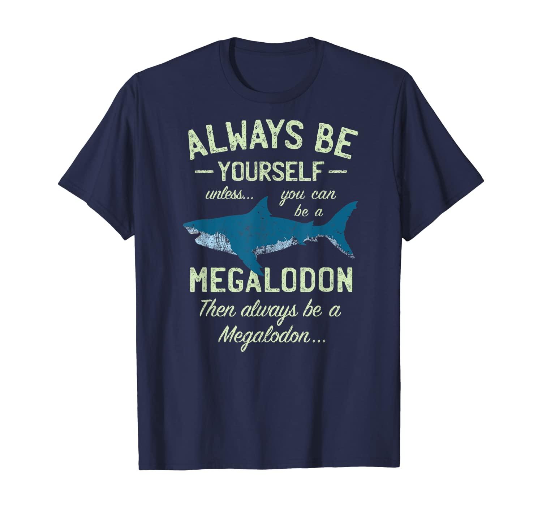 Megalodon T-Shirt Always be Meg Funny Shark Lover Shirt Gift
