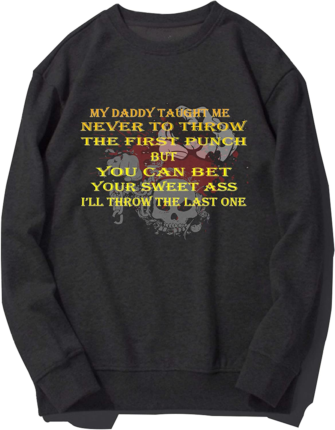 My Daddy Taught-Me Never to Throw The First Punchs Funny Saying Sarcastic Graphic Sweatshirt Shirts