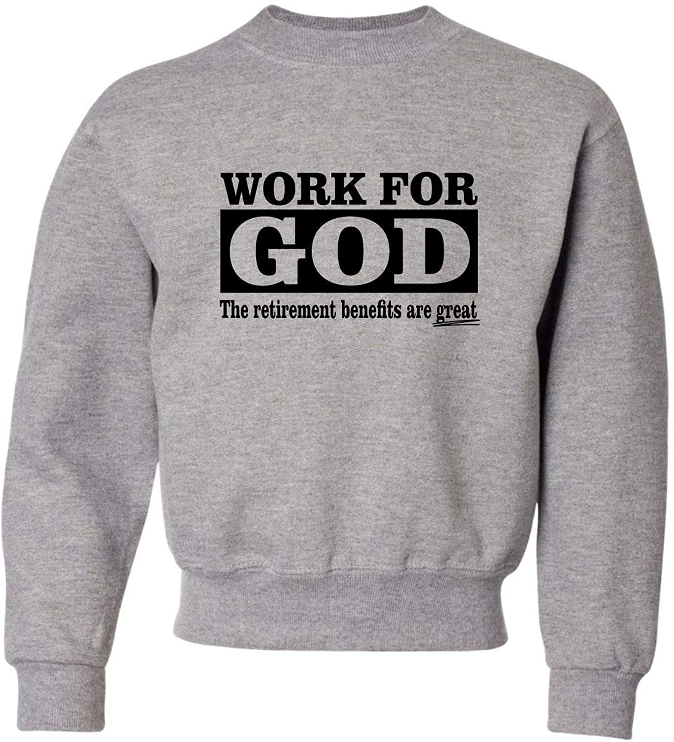 Youth Work for God The Retirements Benefits are Great Crewneck Sweatshirt