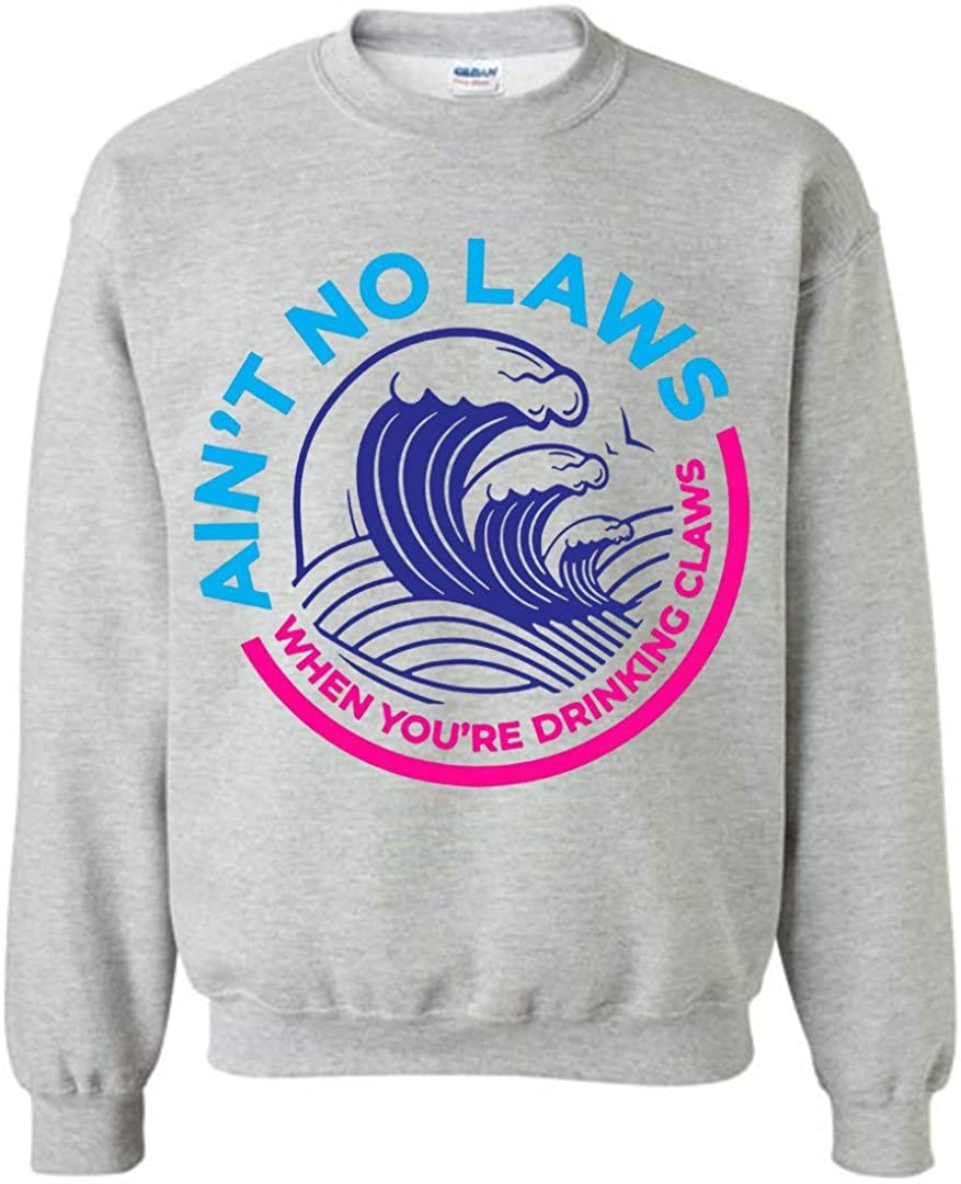 Ain't No Laws When You're Drinking Claws Funny Sweatshirt Sports Grey