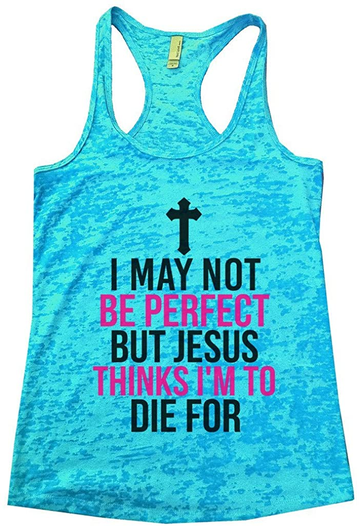 "God Tank Top ""I May Not Be Perfect But Jesus Thinks I'm to Die For"" - Funny Threadz"