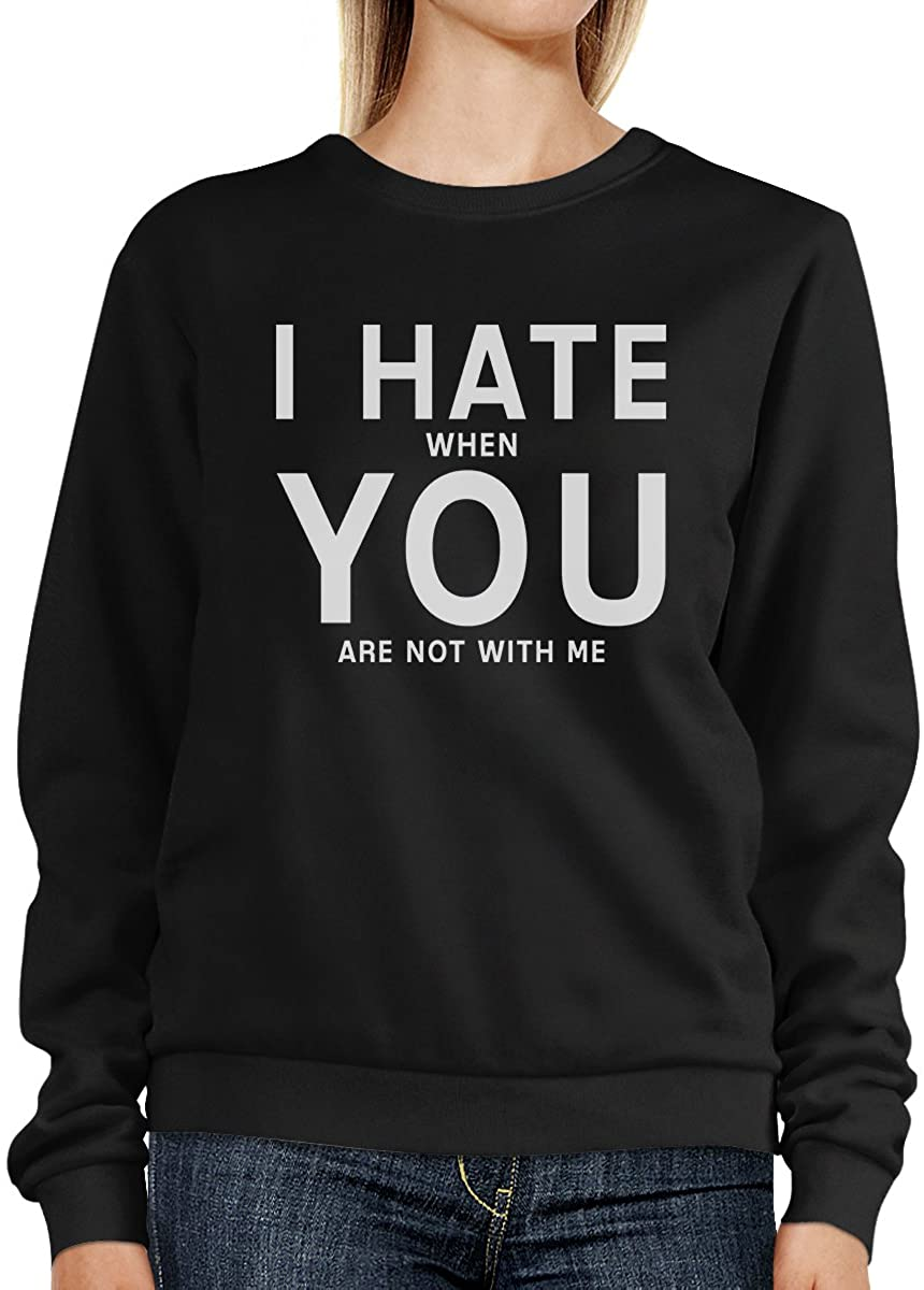 I Hate When You are Not with Me Sweatshirt