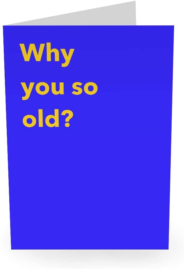 "Central 23 - Funny Greeting Card - ""Why You So Old?"" - Birthday Card For Him Her Man Woman Wife Husband Boyfriend Girlfriend Fiance Best Friend Mom Dad"