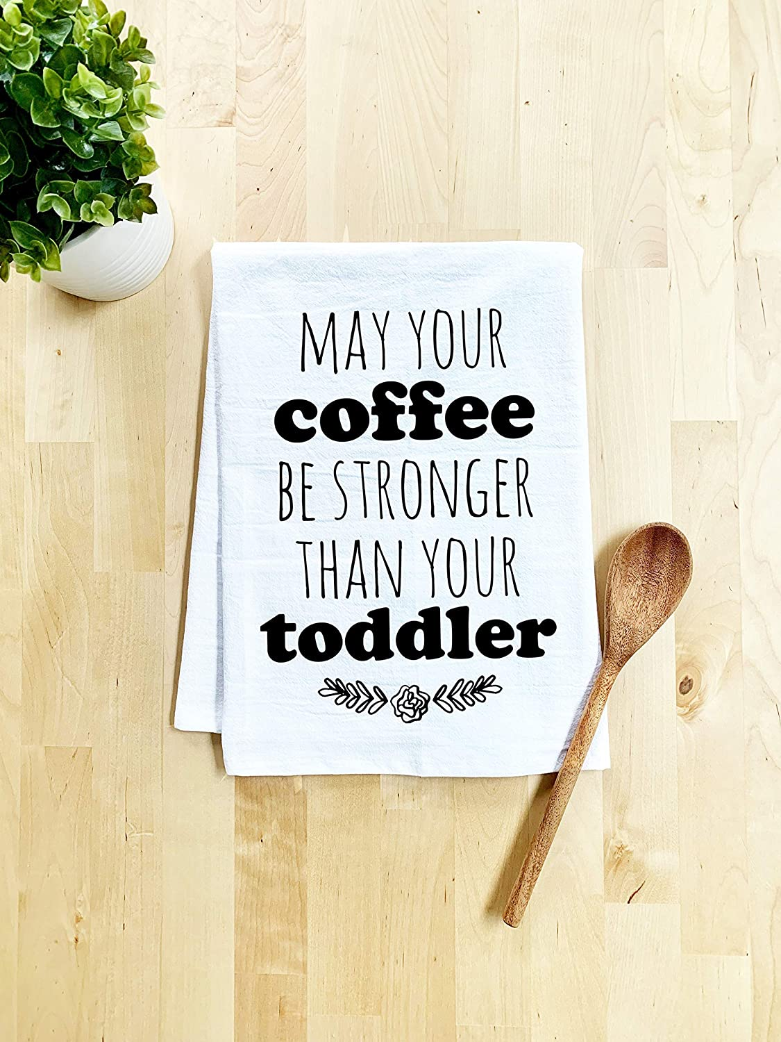 Funny Kitchen Towel, May Your Coffee Be Stronger Than Your Toddler, Flour Sack Dish Towel, Sweet Housewarming Gift, White