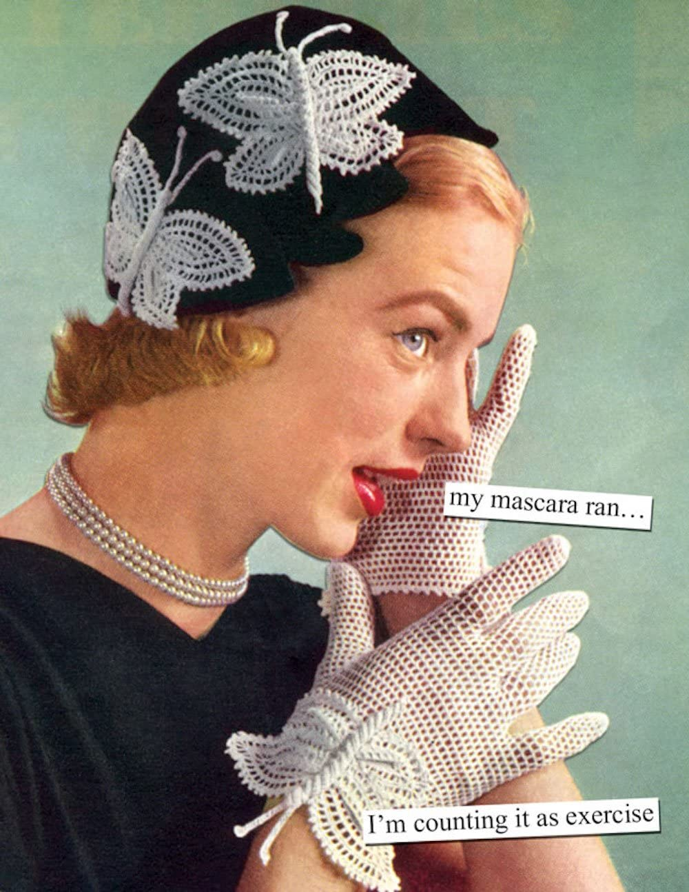 Anne Taintor Happy Birthday Greeting Card - My Mascara Ran I'm Counting It As Exercise