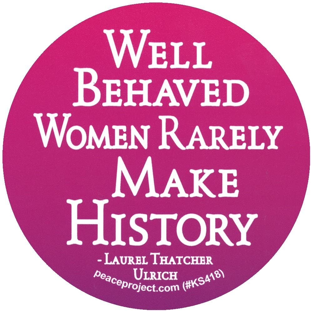 Peace Resource Project Well Behaved Women Rarely Make History - Laurel Thatcher Ulrich - Small Bumper Sticker or Laptop Decal (3.25 Circular)