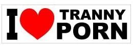 I Heart Tranny Porn Bumper Sticker. 10