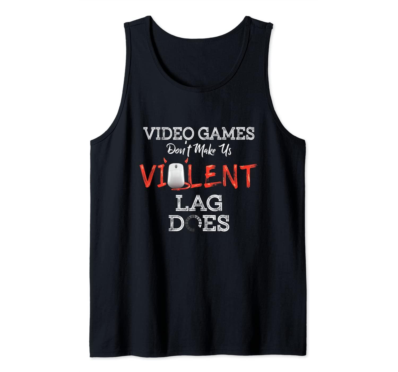 Video Games Don't Make Us Violent Lag Does - Gaming Gamer Tank Top