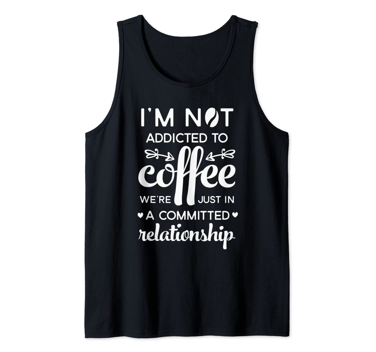 Funny I'm not addicted to coffee committed relationship Tank Top