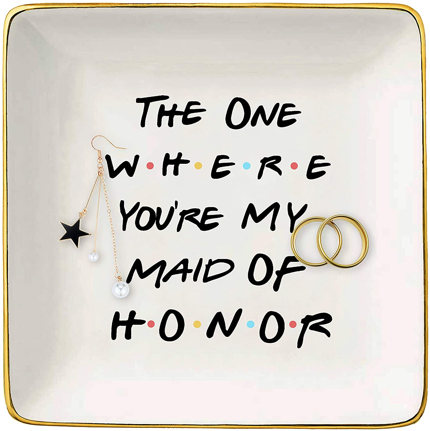 The One Where You're My Maid of Honor - Funny Bridemaid Gift- Bachelorette Party Gifts - Unique Christmas Proposal Gifts for Besties Friends Woman - Ceramic Ring Dish Decorative Trinket Tray Plate