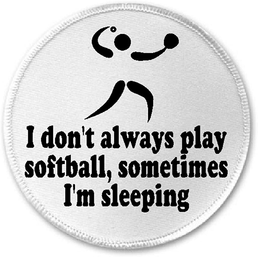 I Don't Always Play Softball Sometimes I'm Sleeping - 3
