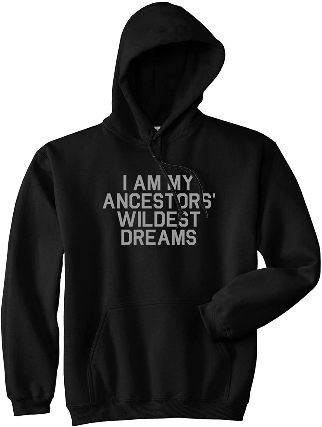 I Am My Ancestors Wildest Dreams Mens Pullover Hoodie