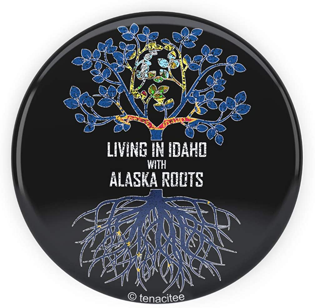 Tenacitee Living In Idaho with Alaska Roots Pinback Button
