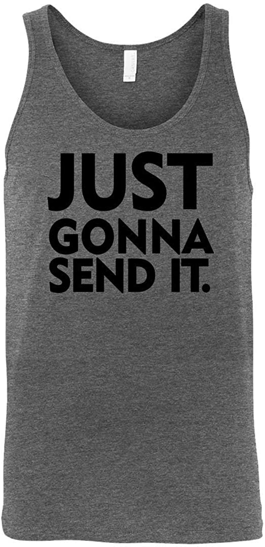 Just Gonna Send it Shirt/Just Gonna Send It Enticer Meme Tank Top for Men and Women