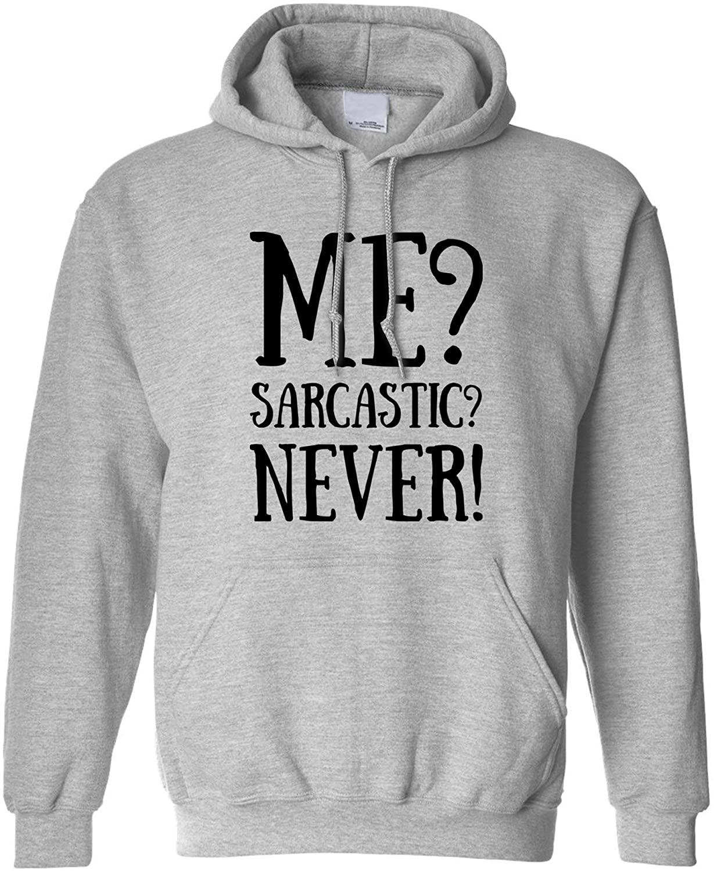 Novelty Sassy Hoodie Hood Me? Sarcastic? Never! Slogan