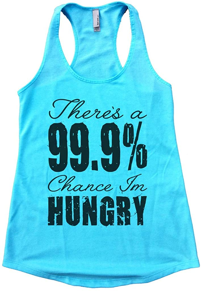 """Funny Threadz Womens Foodie Flowy Tank Top """"Theres a 99.9% Chance Im Hungry"""
