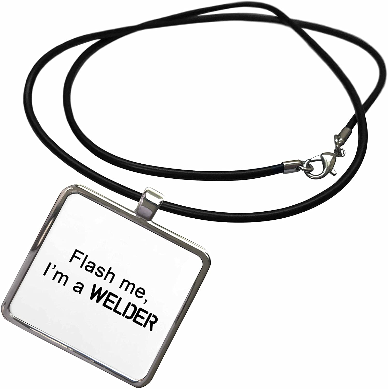 3dRose Tory Anne Collections Quotes - Flash ME, IM A Welder - Necklace with Rectangle Pendant (ncl_221176)