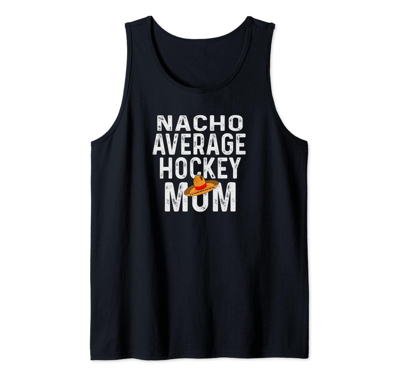 Funny Nacho Average Hockey Mom Gifts For Women Tank Top