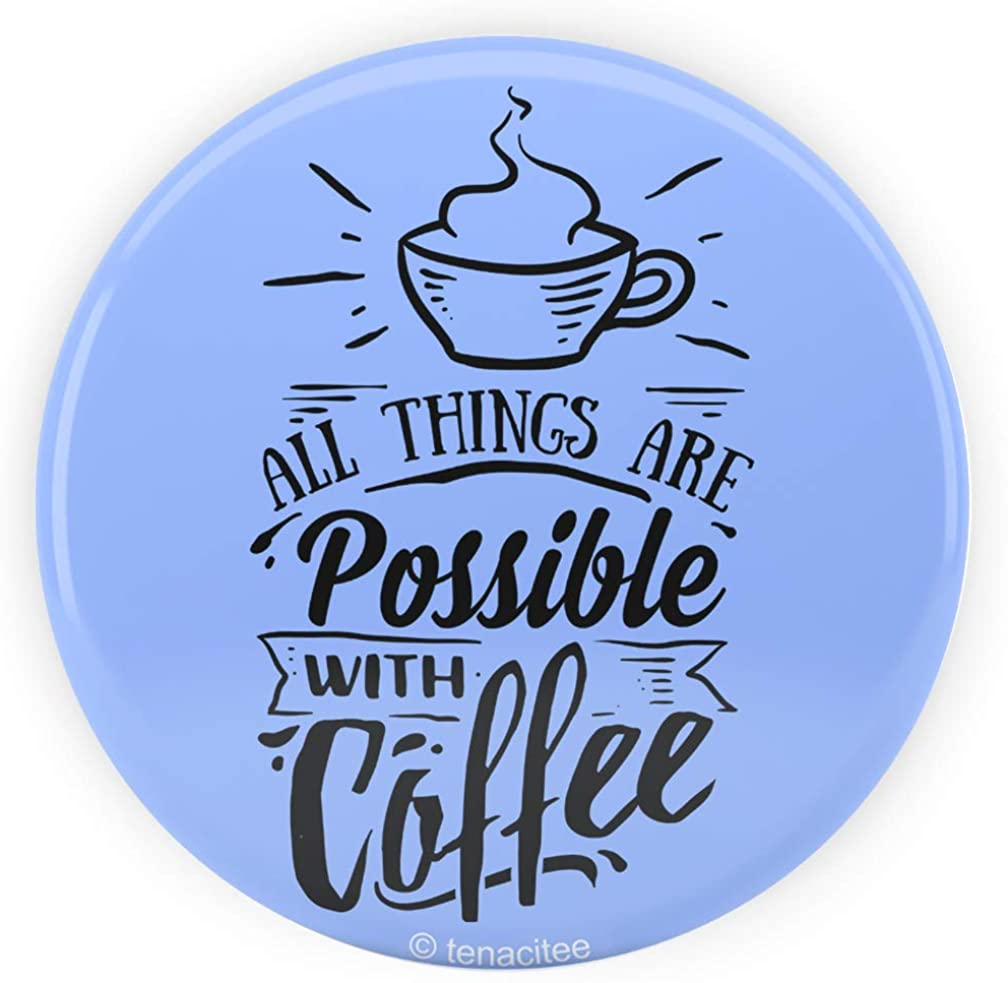 Tenacitee All Things are Possible with Coffee Pinback Button