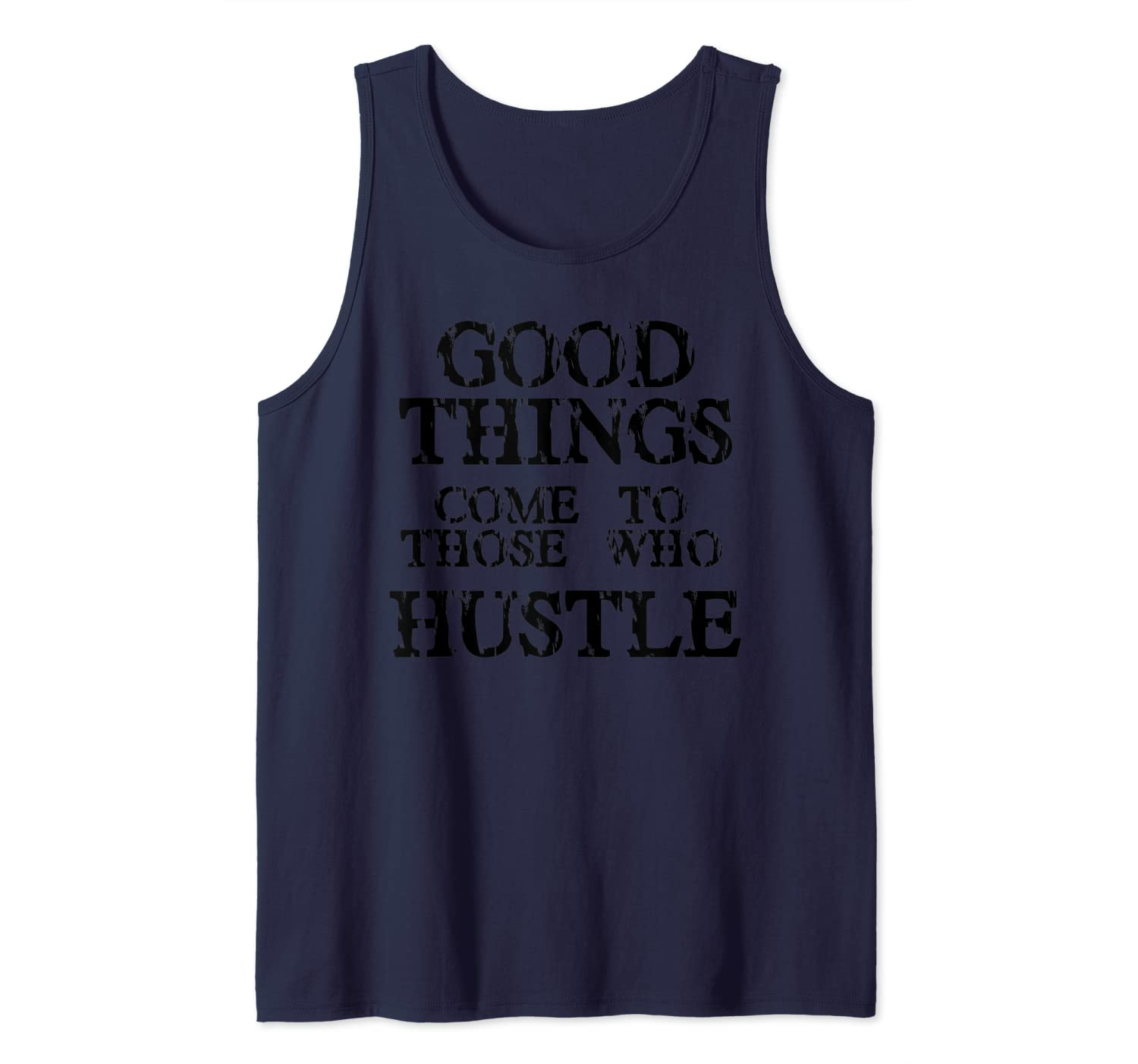 Good Things Come to Those Who Hustle Shirt for Hustlers Tank Top
