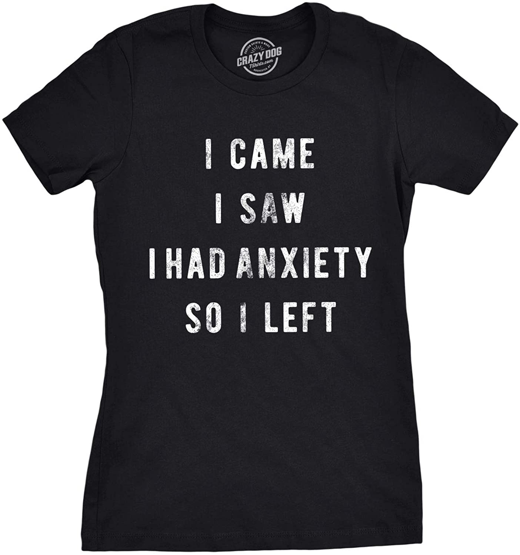 Womens I Came I Saw I Had Anxiety So I Left Sassy Top Funny Tee for Ladies